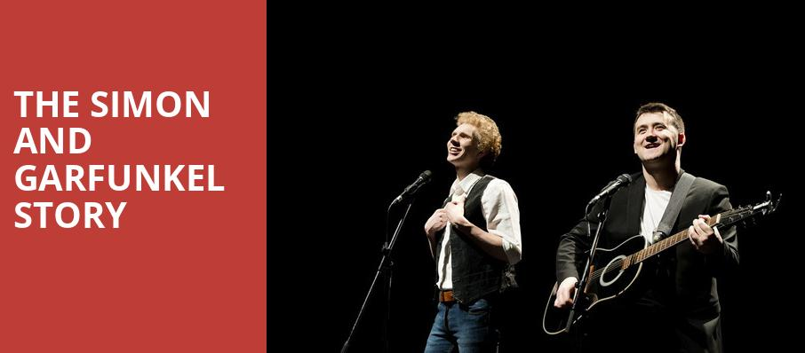 The Simon and Garfunkel Story, Proctors Theatre Mainstage, Schenectady
